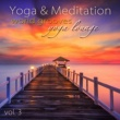 Spiritual Fitness Music Yoga and Meditation World Grooves Yoga Lounge, Vol.3 - Yoga Fitness Chillout Lounge Summer Collection for Ashtanga & Flow Yoga