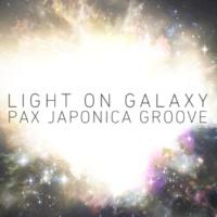 PAX JAPONICA GROOVE Light on galaxy