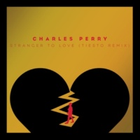 Charles Perry Stranger To Love [Tiesto Remix]