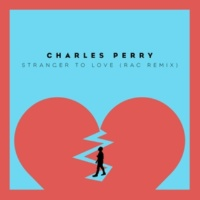 Charles Perry Stranger To Love [RAC Mix]