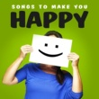 Various Artists Songs to Make You Happy