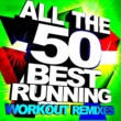Superwork All the 50 Best Running - Workout Remixes