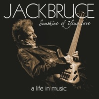 Jack Bruce/Cream/BBM Sunshine Of Your Love - A Life In Music