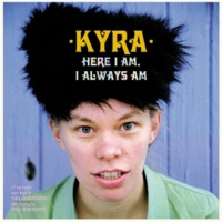 Kyra Here I Am, I Always Am