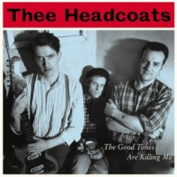 Thee Headcoats The Good Times Are Killing Me