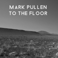 Mark Pullen To the Floor