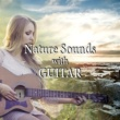 Various Artists Nature Sounds with Guitar ‐ Relaxing Guitar Songs for Meditation, Reiki, Easy Listening, Massage, Balancing with Nature Music