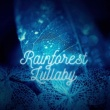 Sleepy Music Zone Rainforest Lullaby ‐ Soothing Sleep Music with Rain Sounds to Relax and Fall Asleep, Destress and Inner Peace, Natural Sleep Aids