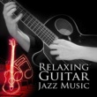 Relaxing Jazz Music Relaxing Guitar Jazz Music ‐ Smooth Jazz, Total Relax, Easy Listening, Lounge Music
