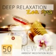 Tranquility Spa Universe & Relaxing Zen Music Ensemble Deep Relaxation Zen Spa - 50 Tracks New Age Ambient Meditation Music for Natural Healing, Buddha Chill, Massage, Reiki