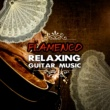 Various Artists Flamenco Relaxing Guitar Music ‐ The Best Instrumental Song, Beautiful World Dobro & Steel Guitar, Chill Out