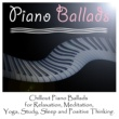 Piano Ballads Chillout Piano Ballads for Relaxation, Meditation, Yoga, Study, Sleep and Positive Thinking