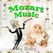 Various Artists Mozart Music For My Baby ‐ Classical Lullabies Music for Baby's Bedtime & Relaxation, Soothing Backgroud Music for Kids and Childrens