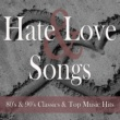 Various Artists Hate and Love Songs: Best Romantic Songs About Passion & Heartbreak. 80's & 90's Classics & Top Music Hits