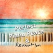 Various Artists Perfect Piano Peace & Relaxation - Gentle Touch of Piano for Stress Relief, Massage, Yoga and Sleep