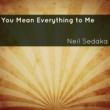 Neil Sedaka You Mean Everything to Me