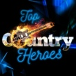 Top Country All-Stars,Country And Western&Modern Country Heroes Top Country Heroes