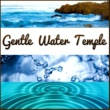 Various Artists Gentle Water Temple ‐ Healing Sounds for Inner Peace, Rain, Ocean Waves, Dripping Water, Bubbling Brook, Sea, Waterfall