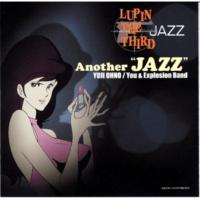 """大野雄二 / You & The Explosion Band LUPIN THE THIRD 「JAZZ」 ~Another """"JAZZ""""~"""