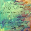 Porches Slow Dance in the Cosmos