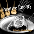 Positive & Happy Music Zone Positive Energy: Relaxing Guitar Songs ‐ New Age Music for Relaxation, Well Being, Reduce Stress, Peace of Mind, Positive Thinking