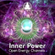 Various Artists Inner Power ‐ Healing Nature Sounds for Open Energy Channels, Therapy Music, Peace of Mind, Chakra Relaxation Meditation