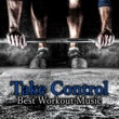 Various Artists Take Control ‐ Best Workout Music for Physical Activity, Jogging, Fitness Sport, Hot Yoga Exercises, Running Music