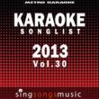 Metro Karaoke Karaoke Songlist: 2013, Vol. 30