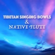 Tibetan Singing Bowls Meditation Tibetan Singing Bowls and Native Flute - Music for Chakra Meditation, Massage & Healing