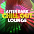 Cafe Chill Out Music After Dark,Chill Out Music Cafe&Lounge Music After Dark Chill out Lounge
