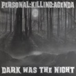 Personal:Killing:Agenda Dark Was the Night