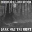 Personal:Killing:Agenda Dark Was the Night
