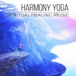 Various Artists Harmony Yoga ‐ Spiritual Healing Music for Mindfulness Meditation & Relaxation, Hindu Yoga, Instrumental Music and Nature Sounds
