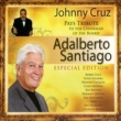 Johnny Cruz Tribute to the Chairman of the Board: Adalberto Santiago