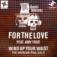 Ghost Writerz For The Love feat. Amy True /  Wind Up Your Waist feat. Shiffa Dan, Rtkal, G.O.L.D