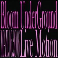 Bloom UnderGround Live Motion