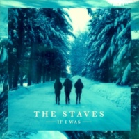 The Staves If I Was (Deluxe Version)