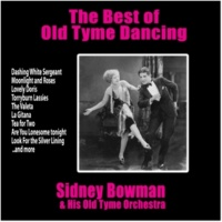 Sidney Bowman and His Old Tyme Orchestra The Best of Old Tyme Dancing