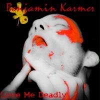 Benjamin Karmer Love Me Deadly