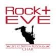 Char ROCK十 EVE -Live at Nippon Budokan-