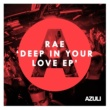 Rae Deep In Your Love