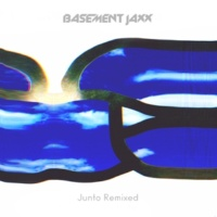 Basement Jaxx Junto Remixed