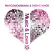 Marcos Carnaval & Daishi Dance Music & Love (Original Mix)