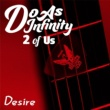 Do As Infinity Desire [2 of Us]