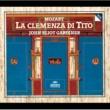 """キャサリン・ロビン/イングリッシュ・バロック・ソロイスツ/ジョン・エリオット・ガーディナー Mozart: La clemenza di Tito, K.621 / Act 2 - """"Torna di Tito a lato"""""""