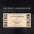 ヴェルヴェット・アンダーグラウンド The Complete Matrix Tapes
