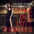 Selena Gomez Same Old Love [Remixes]