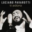 Luciano Pavarotti Ti Adoro