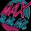 MAX Mi Mi Mi