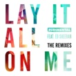 Rudimental Lay It All On Me (feat. Ed Sheeran) [The Remixes]